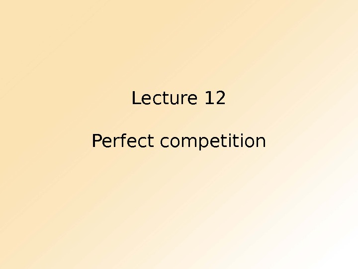 Lecture 12 Perfect competition