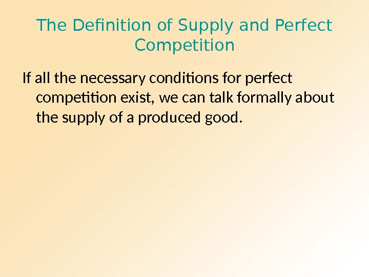 The Definition of Supply and Perfect Competition If all the necessary conditions for perfect competition exist,