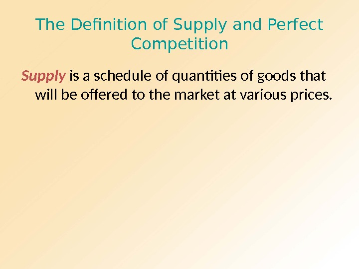 The Definition of Supply and Perfect Competition Supply is a schedule of quantities of goods that