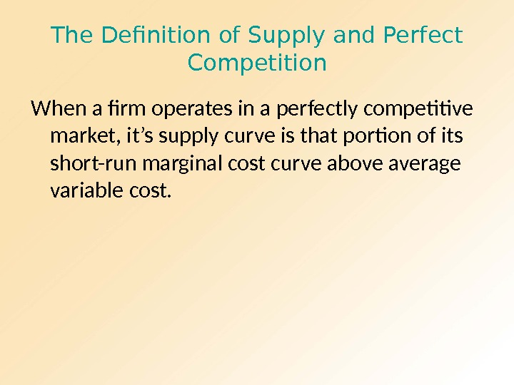 The Definition of Supply and Perfect Competition When a firm operates in a perfectly competitive market,