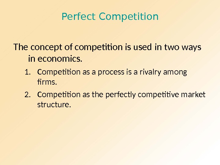 Perfect Competition The concept of competition is used in two ways in economics. 1. Competition as