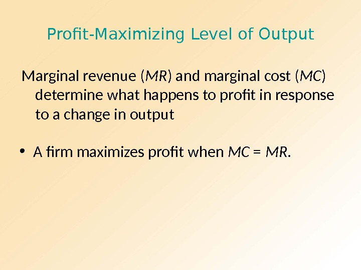 Profit-Maximizing Level of Output Marginal revenue ( MR ) and marginal cost ( MC ) determine