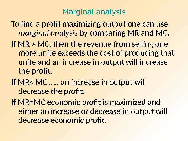 Marginal analysis To find a profit maximizing output one can use marginal analysis by comparing MR