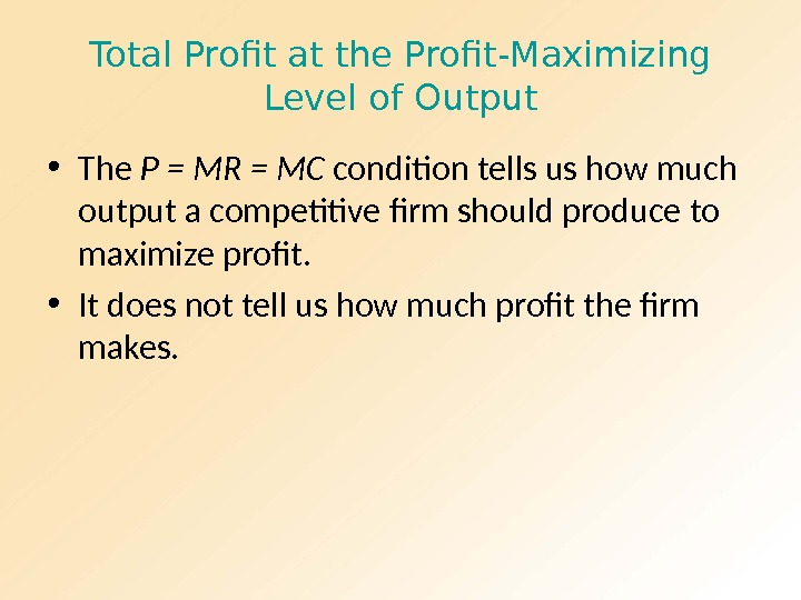 Total Profit at the Profit-Maximizing Level of Output • The P = MR = MC condition