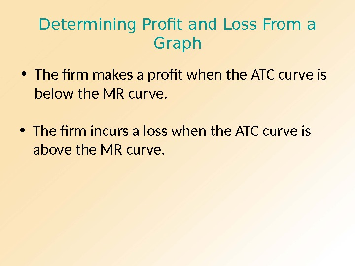 Determining Profit and Loss From a Graph • The firm makes a profit when the ATC