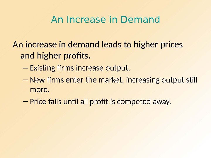 An Increase in Demand An increase in demand leads to higher prices and higher profits. –