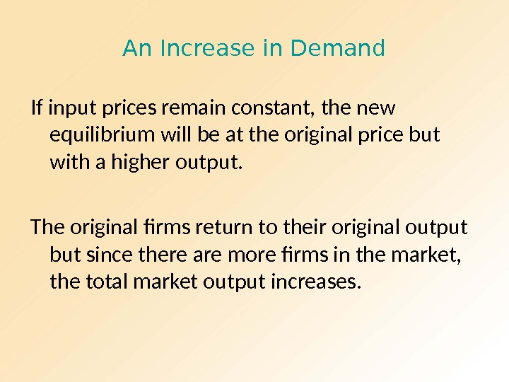 An Increase in Demand If input prices remain constant, the new equilibrium will be at the