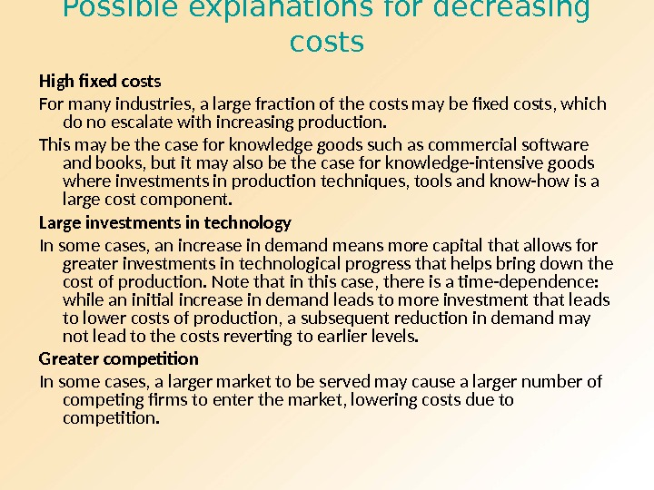 Possible explanations for decreasing costs High fixed costs For many industries, a large fraction of the