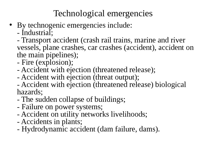 Technological emergencies • By technogenic emergencies include: - Industrial; - Transport accident (crash rail trains, marine
