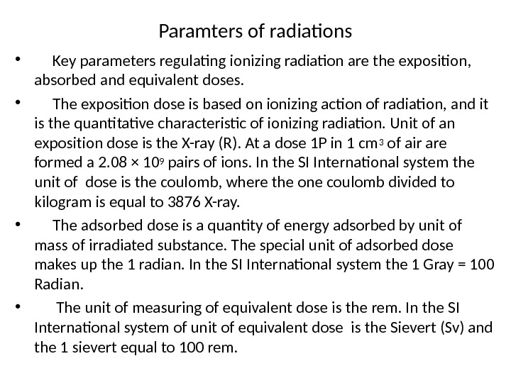 Paramters of radiations •  Key parameters regulating ionizing radiation are the exposition,  absorbed and