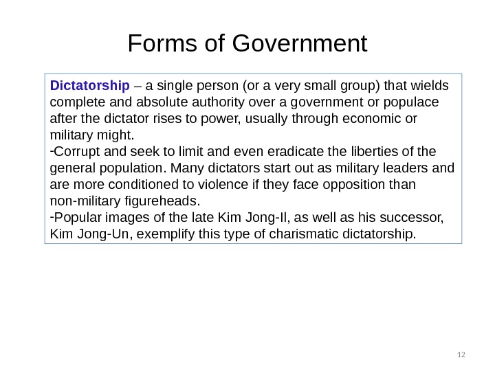 12 Dictatorship  – a single person (or a very small group) that wields complete and