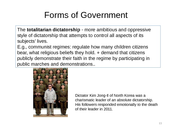 13 The totalitarian dictatorship - more ambitious and oppressive style of dictatorship that attempts to control