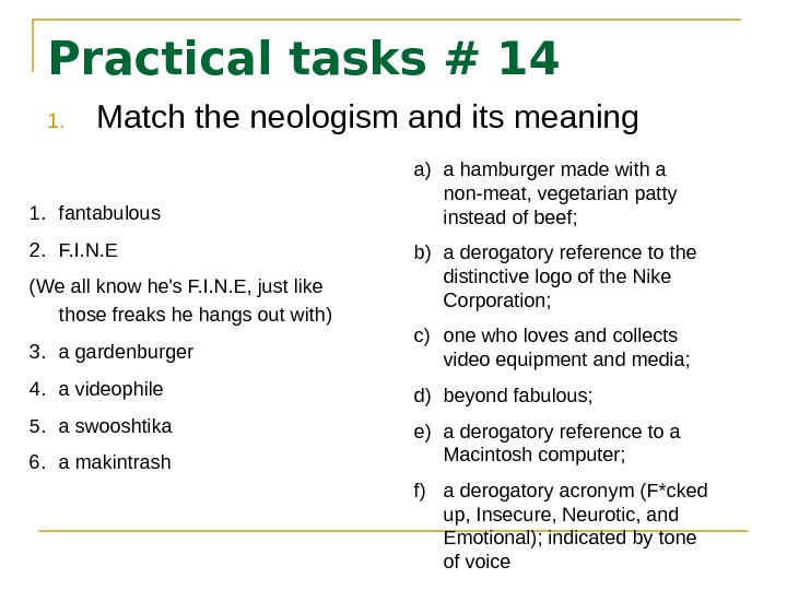 Practical tasks #  14 1. Match the neologism and its meaning 1. fantabulous