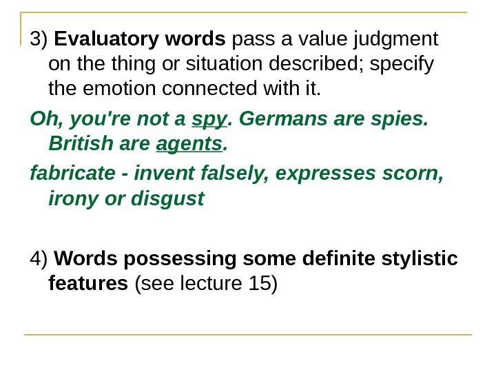 3) Evaluatory words  pass a value judgment  on the thing or situation