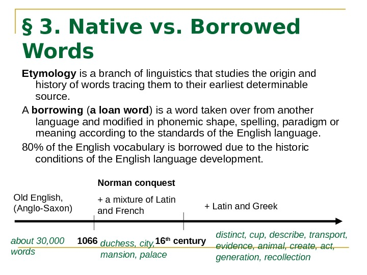 § 3. Native vs. Borrowed Words Etymology  is a branch of linguistics that