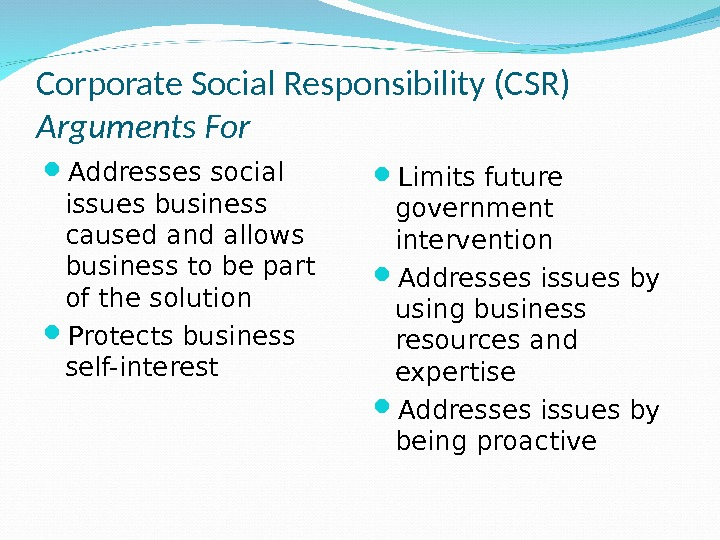Corporate Social Responsibility (CSR) Arguments For Addresses social issues business caused and allows business to be