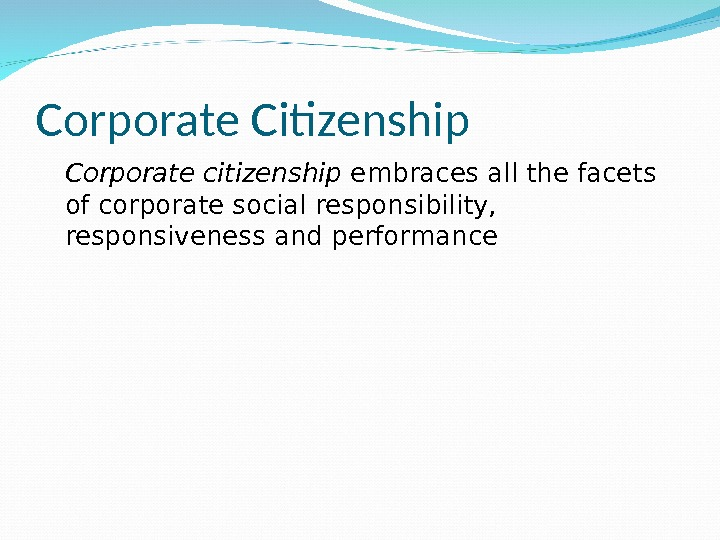 Corporate Citizenship Corporate citizenship embraces all the facets of corporate social responsibility,  responsiveness and performance