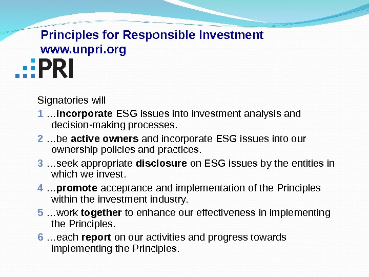 Signatories will 1  … incorporate ESG issues into investment analysis and decision-making processes. 2