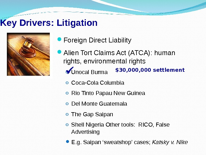 Foreign Direct Liability Alien Tort Claims Act (ATCA): human rights, environmental rights o Unocal Burma
