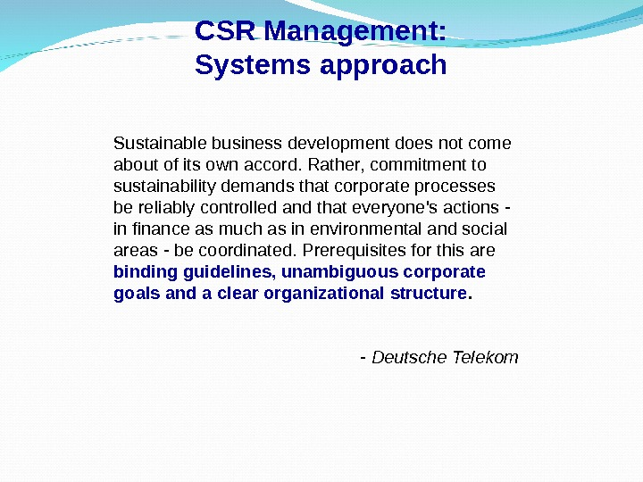 CSR Management: Systems approach Sustainable business development does not come about of its own accord. Rather,