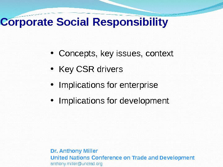 Corporate Social Responsibility • Concepts, key issues, context  • Key CSR drivers • Implications