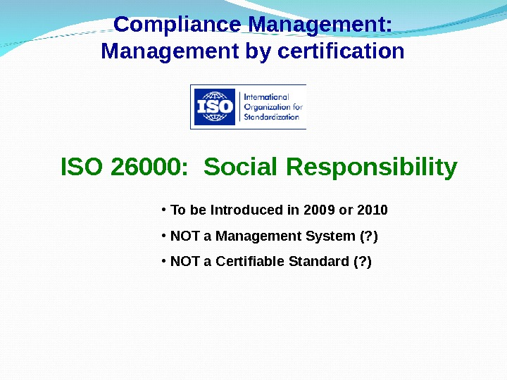Compliance Management: Management by certification ISO 26000:  Social Responsibility •  To be Introduced in