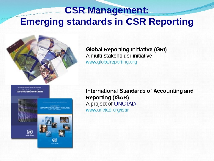 CSR Management: Emerging standards in CSR Reporting Global Reporting Initiative (GRI) A multi-stakeholder initiative www. globalreporting.