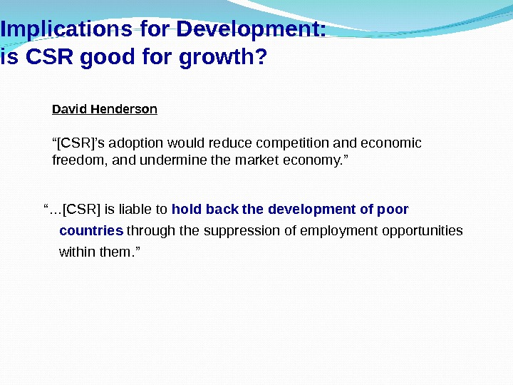 "Implications for Development: is CSR good for growth? ""… [CSR] is liable to  hold"