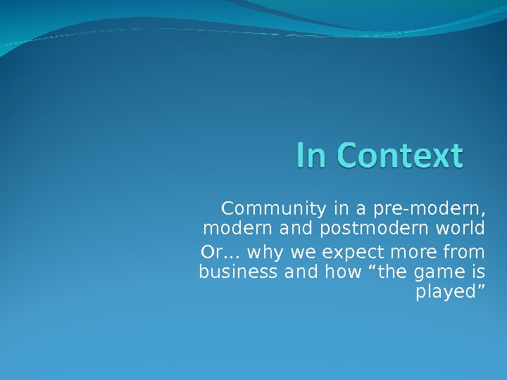 Community in a pre-modern,  modern and postmodern world Or… why we expect more from business