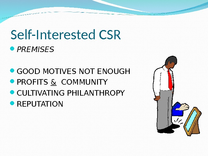 Self-Interested CSR PREMISES GOOD MOTIVES NOT ENOUGH PROFITS &  COMMUNITY CULTIVATING PHILANTHROPY REPUTATION