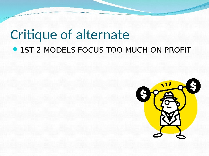 Critique of alternate 1 ST 2 MODELS FOCUS TOO MUCH ON PROFIT