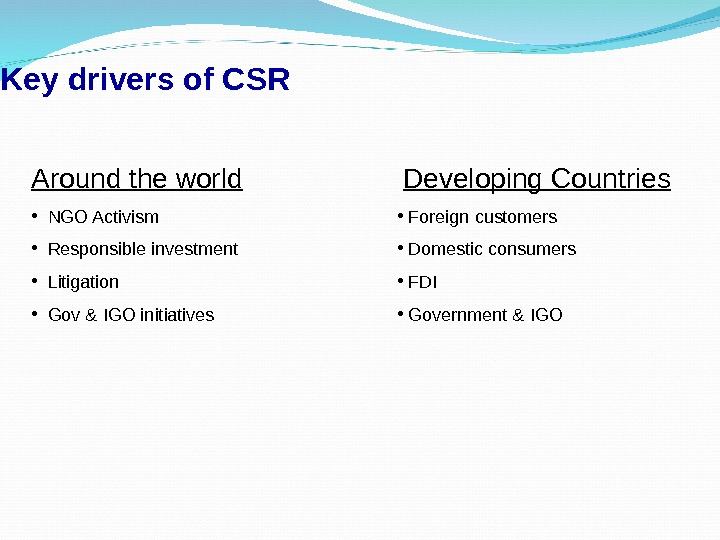 Key drivers of CSR Around the world • NGO Activism • Responsible investment • Litigation