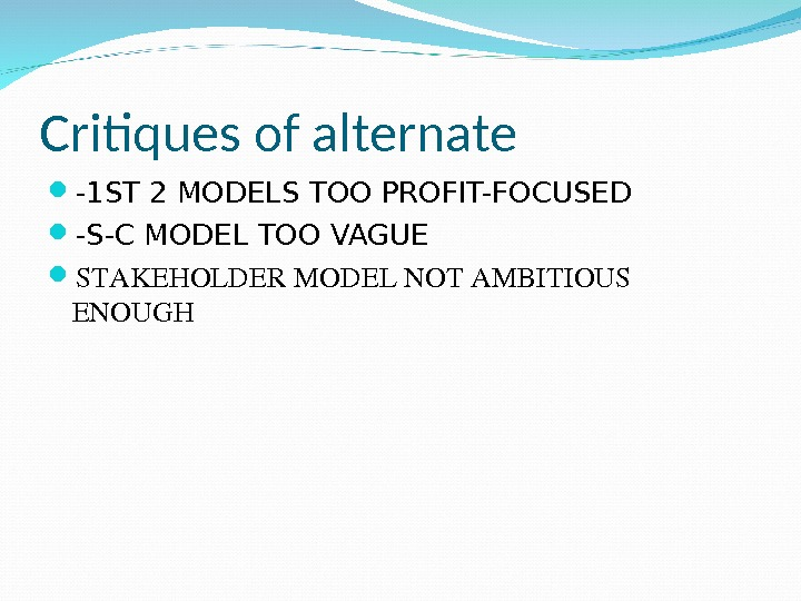 Critiques of alternate -1 ST 2 MODELS TOO PROFIT-FOCUSED -S-C MODEL TOO VAGUE STAKEHOLDERMODELNOTAMBITIOUS ENOUGH