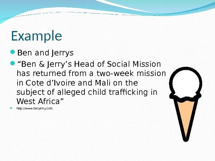 "Example Ben and Jerrys "" Ben & Jerry's Head of Social Mission has returned from a"