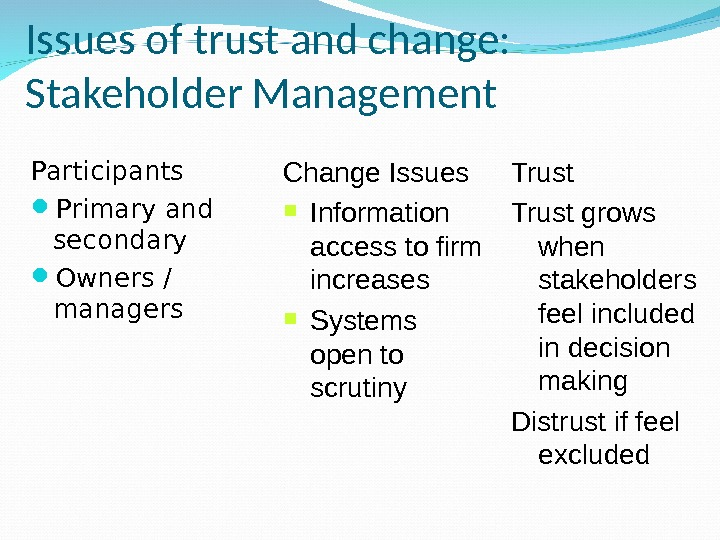 Issues of trust and change:  Stakeholder Management Participants Primary and secondary Owners / managers Change