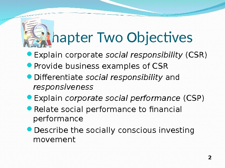 2   Chapter Two Objectives Explain corporate social responsibility (CSR) Provide business examples of CSR