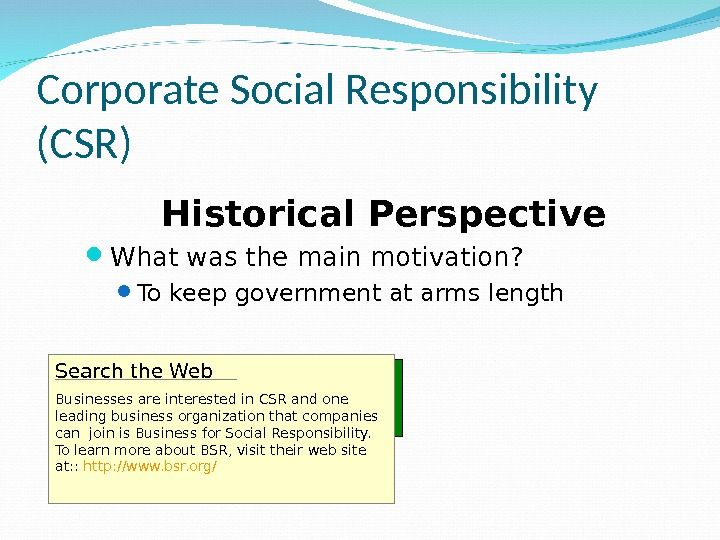 Corporate Social Responsibility (CSR) Historical Perspective What was the main motivation?  To keep government at