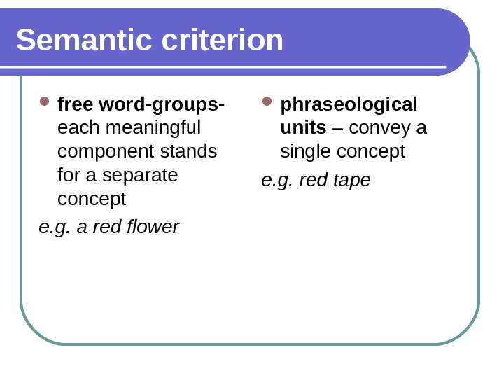 Semantic criterion free word-groups-  each meaningful component stands for a separate concept e. g. a