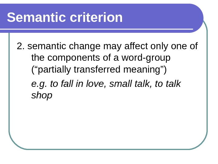 "Semantic criterion 2. semantic change may affect only one of the components of a word-group (""partially"