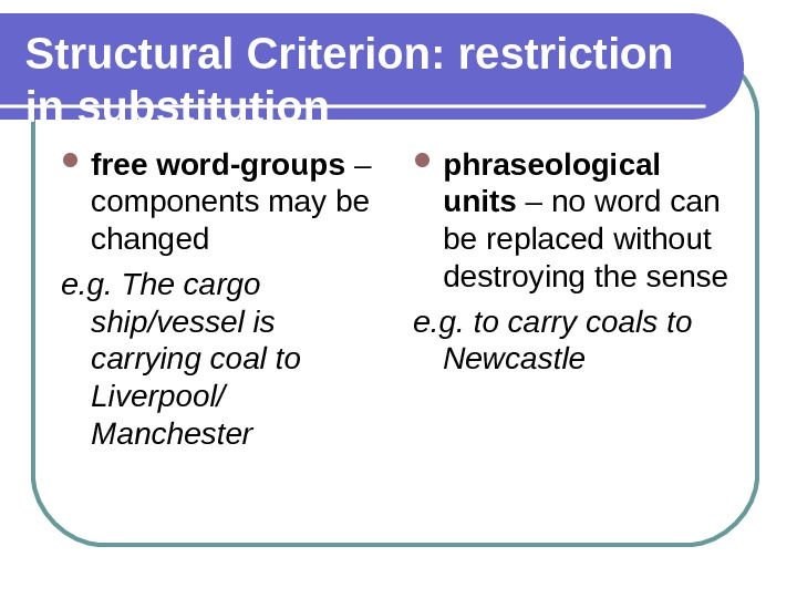Structural Criterion: restriction in substitution free word-groups – components may be changed e. g. The cargo