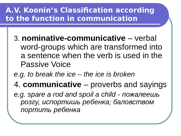 A. V. Koonin's Classification according to the function in communication 3.  nominative-communicative – verbal word-groups