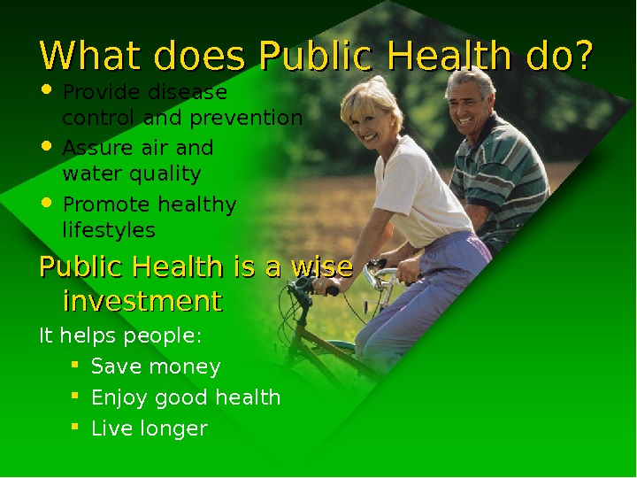 What does Public Health do?  • Provide disease control and prevention • Assure air and