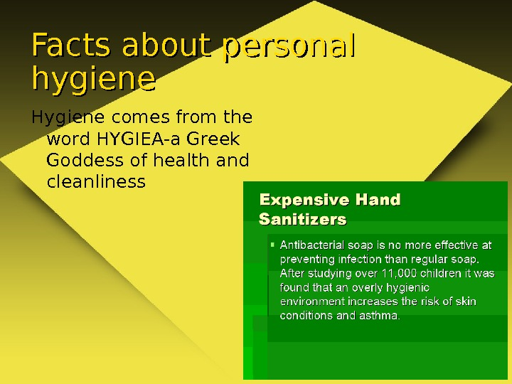 Facts about personal hygiene Hygiene comes from the word HYGIEA-a Greek Goddess of health and cleanliness