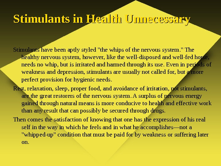 Stimulants in Health Unnecessary Stimulants have been aptly styled the whips of the nervous system.