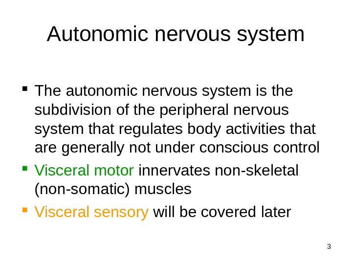 3 Autonomic nervous system The autonomic nervous system is the subdivision of the peripheral nervous system