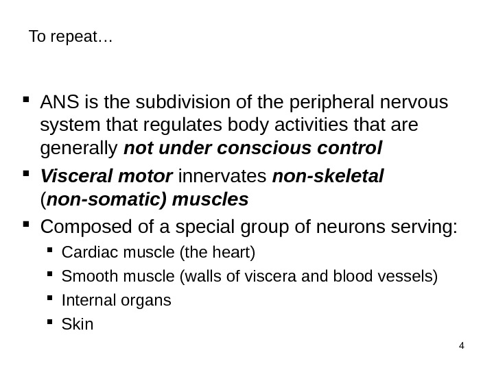 4 ANS is the subdivision of the peripheral nervous system that regulates body activities that are