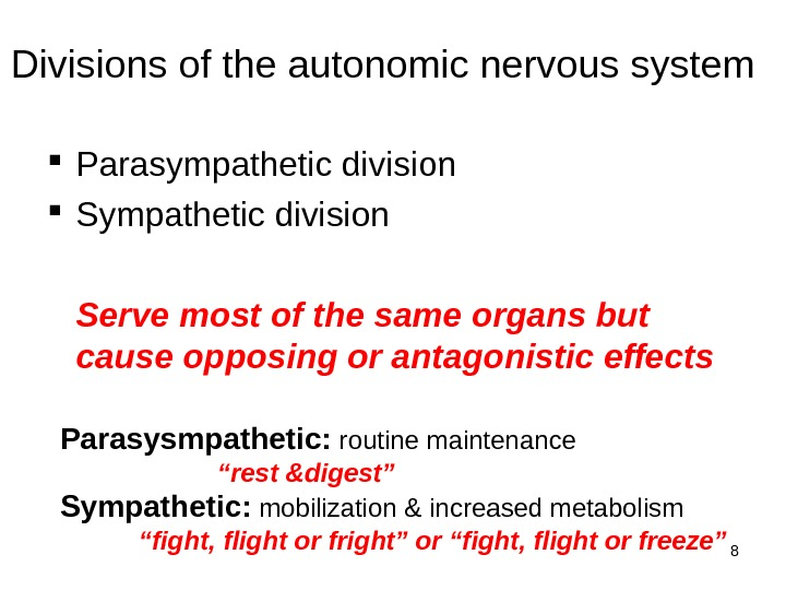 8 Divisions of the autonomic nervous system Parasympathetic division Serve most of the same organs but