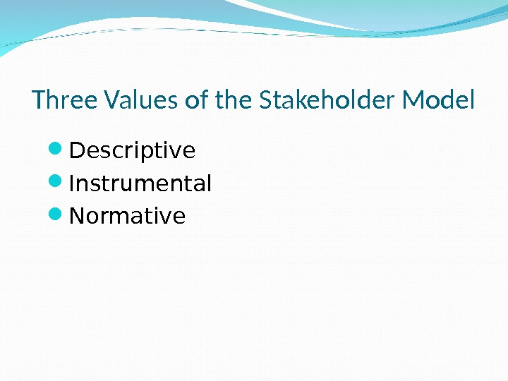 Three Values of the Stakeholder Model Descriptive Instrumental Normative