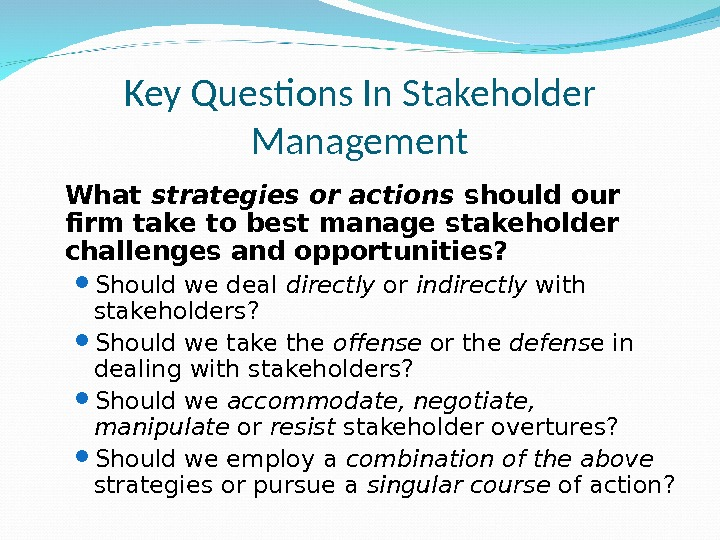 Key Questions In Stakeholder Management What strategies or actions should our firm take to best manage