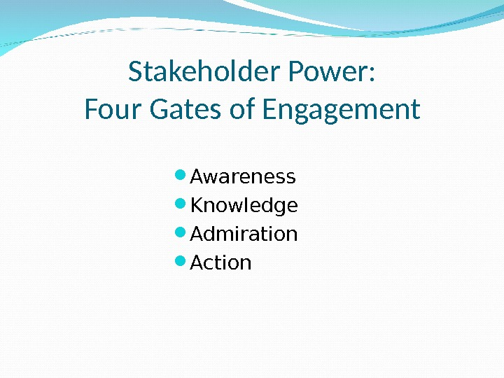Stakeholder Power: Four Gates of Engagement Awareness Knowledge Admiration Action